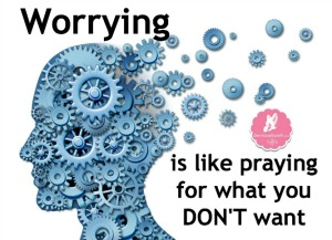 Worrying-is-like-praying-for-what-you-dont-want